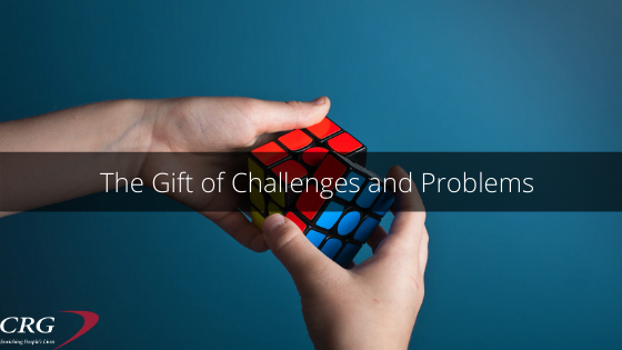 The Gift of Challenges and Problems