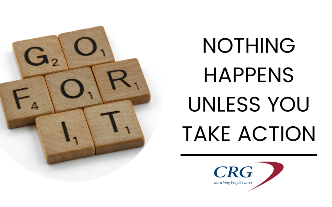 Nothing Happens Unless You Take Action